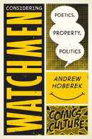 Considering Watchmen: Poetics, Property, Politics