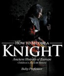 How to Become a Knight - Ancient History of Europe | Children's Ancient History