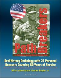 Pathbreakers:U.S.MarineAfricanAmericanOfficersinTheirOwnWords-OralHistoryAnthologywith21PersonalAccountsCovering60YearsofService-NASAAdministratorCharlesBolden,Jr.