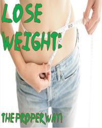 HowToLoseWeight:TheProperWay!