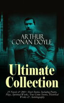 ARTHUR CONAN DOYLE Ultimate Collection: 23 Novels & 200+ Short Stories, Including Poetry, Plays, Spiritual Works, True Crime Stories, Historical Works & Autobiography