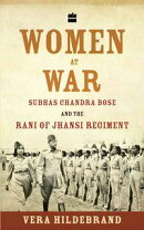 Women at War: Subhas Chandra Bose and the Rani of Jhansi Regiment