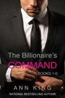 The Billionaire's Command: Boxed Set Volumes 1-6 (The Submissive Series)