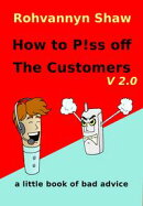 How To P!ss Off The Customers V 2.0