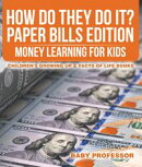 How Do They Do It? Paper Bills Edition - Money Learning for Kids | Children's Growing Up & Facts of Life Books
