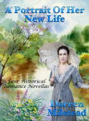 A Portrait Of Her New Life: Four Historical Romance Novellas