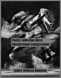 PoetryCollectionThree:InterpersonalTransgressions