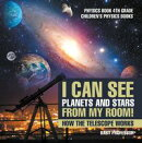 I Can See Planets and Stars from My Room! How The Telescope Works - Physics Book 4th Grade | Children's Physics Books