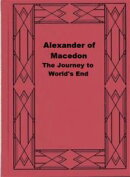 Alexander of Macedon; The Journey to World's End