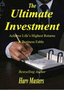 The Ultimate Investment; Achieve Life's Highest Returns; A Business Fable