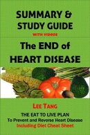 Summary & Study Guide - The End of Heart Disease: The Eat to Live Plan to Prevent and Reverse Heart Disease, Including Diet Cheat Sheet
