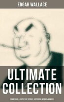 EDGAR WALLACE Ultimate Collection: Crime Novels, Detective Stories, Historical Works, True Crime Accounts, P…