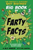 The Fantastic Flatulent Fart Brothers' Big Book of Farty Facts