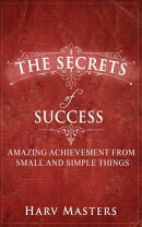 The Secrets of Success; A Young Man's Journey; Amazing Achievement from Small and Simple Things