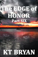 The Edge Of Honor (Part Six)