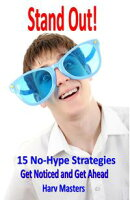 Stand Out! 15 No-Hype Strategies; Get Noticed and Get Ahead