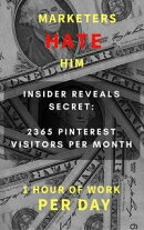 Marketers HATE Him - Insider Reveals Secret to 2365 Pinterest Visitors per Month