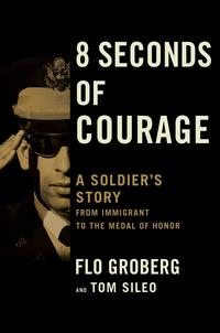 8SecondsofCourageASoldier'sStoryfromImmigranttotheMedalofHonor
