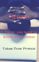 Stress: 5 Things You Need to Know About Stress and the Fix