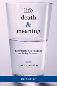 Life,Death,andMeaningKeyPhilosophicalReadingsontheBigQuestions