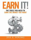 Earn It!: The Tools You Need to Earn the Money You Want