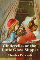 Cinderella, or the Little Glass Slipper