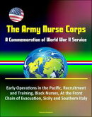 The Army Nurse Corps: A Commemoration of World War II Service - Early Operations in the Pacific, Recruitment…