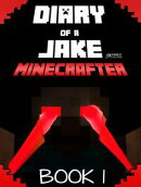 Minecraft: Diary of a Jake Minecrafter Book 1