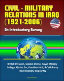 Civil - Military Relations in Iraq (1921-2006): An Introductory Survey - British Invasion, Golden Shrine, Ro…