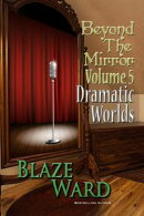 Beyond the Mirror, Volume 5: Dramatic Worlds