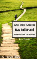 What Waits Ahead is Way Better and Way Worse Than You Imagined