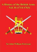 A History of the British Army ? Vol. II (1714-1763)