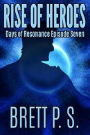 Rise of Heroes: Days of Resonance Episode Seven