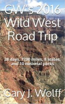 GW's 2016 Wild West Road Trip: 28 Days, 7700 Miles, 8 States, and 10 National Parks