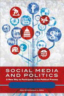 Social Media and Politics: A New Way to Participate in the Political Process [2 volumes]