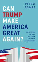 Can Trump Make America Great Again? Raging People in the Age of Automation, Offshoring, and Globalization