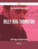 What You Should Know About Billy Bob Thornton - 229 Things You Need To Know