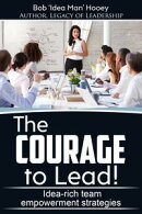 The Courage to Lead!: Idea-rich Team Empowerment Strategies