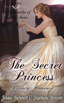 Regency Romance: The Secret Princess (CLEAN Short Read Historical Romance) : Short Sampler to: The Unlikely …