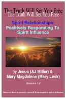 Spirit Relationships: Positively Responding to Spirit Influence Sessions 1-2