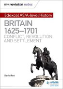 My Revision Notes: Edexcel AS/A-level History: Britain, 1625-1701: Conflict, revolution and settlement
