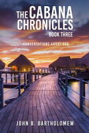 The Cabana Chronicles: Book Three Conversations About God