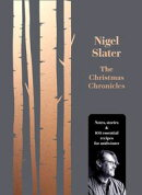 The Christmas Chronicles: Notes, stories and essential recipes for midwinter