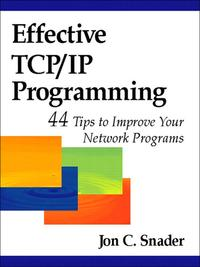 EffectiveTCP/IPProgramming44TipstoImproveYourNetworkPrograms:44TipstoImproveYourNetworkPrograms