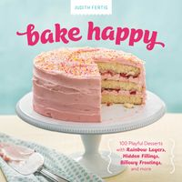 BakeHappy100PlayfulDessertswithRainbowLayers,HiddenFillings,BillowyFrostings,andmore