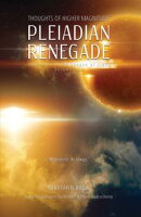 Pleiadian Renegade: Thoughts of Higher Magnitude (Logbooks of the League of Light, volume 2)