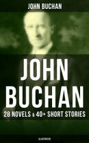 JOHN BUCHAN: 28 Novels & 40+ Short Stories (Illustrated)