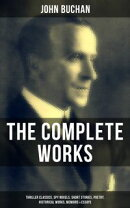 The Complete Works of John Buchan: Thriller Classics, Spy Novels, Short Stories, Poetry, Historical Works, Memoirs & Essays