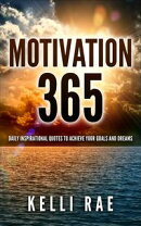 Motivation 365: Daily Inspirational Quotes to Achieve Your Goals and Dreams
