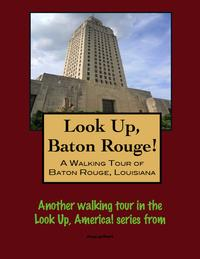 LookUp,BatonRouge!AWalkingTourofBatonRouge,Louisiana